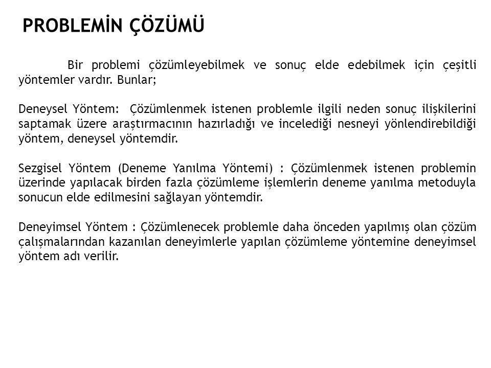 PROBLEMİN ÇÖZÜMÜ Bir problemi çözümleyebilmek ve sonuç elde edebilmek için çeşitli yöntemler vardır.