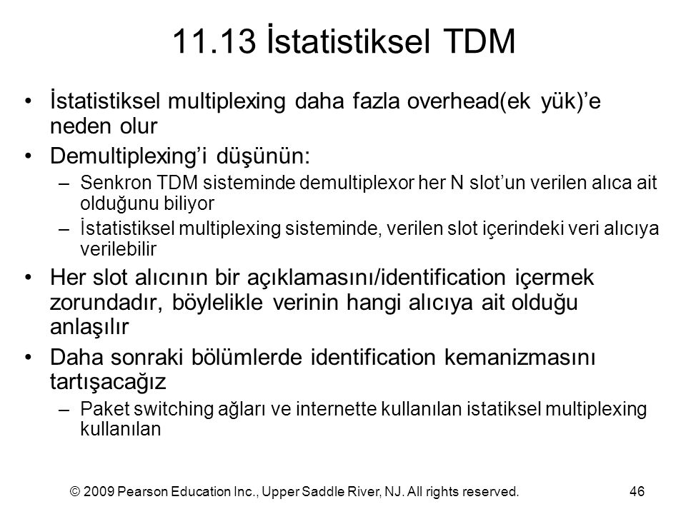 © 2009 Pearson Education Inc., Upper Saddle River, NJ. All rights reserved.46 11.13 İstatistiksel TDM İstatistiksel multiplexing daha fazla overhead(e