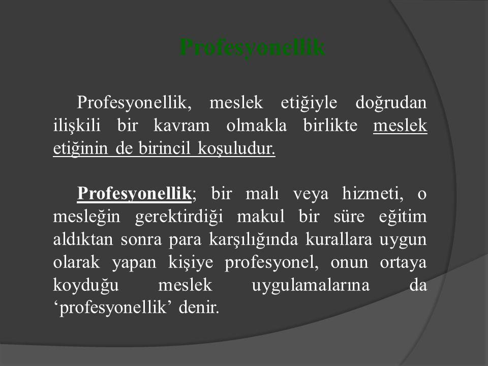 Profesyonellik Profesyonellik, meslek etiğiyle doğrudan ilişkili bir kavram olmakla birlikte meslek etiğinin de birincil koşuludur. Profesyonellik; bi
