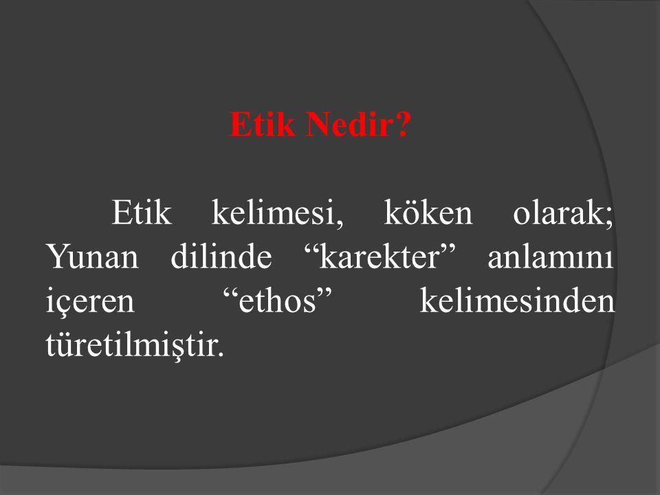 """Etik Nedir? Etik kelimesi, köken olarak; Yunan dilinde """"karekter"""" anlamını içeren """"ethos"""" kelimesinden türetilmiştir."""