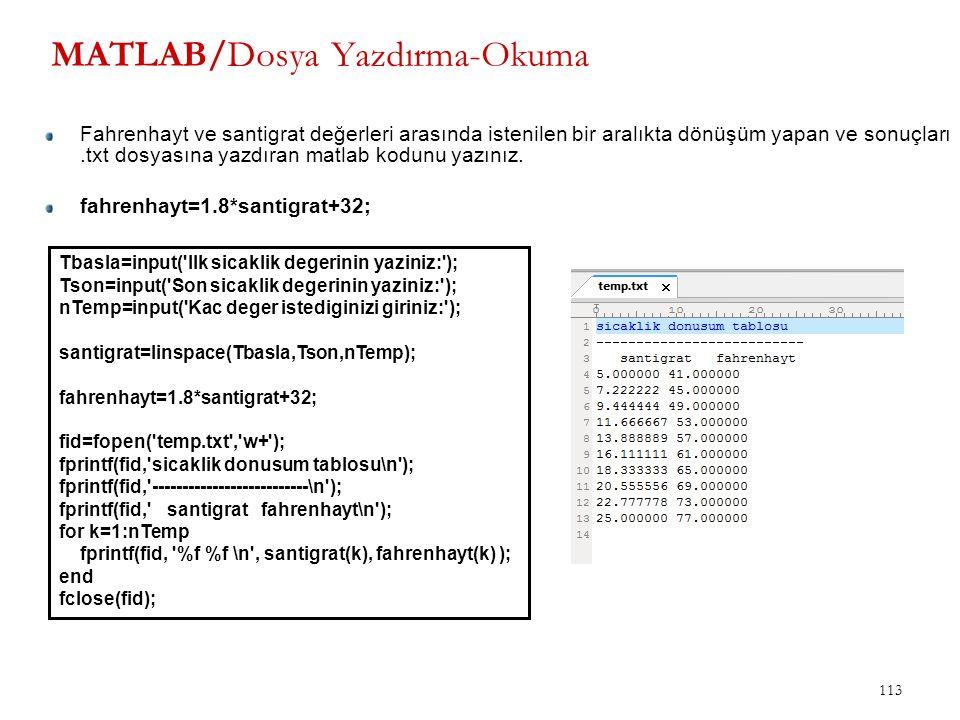 MATLAB/Dosya Yazdırma-Okuma 113 Tbasla=input('Ilk sicaklik degerinin yaziniz:'); Tson=input('Son sicaklik degerinin yaziniz:'); nTemp=input('Kac deger