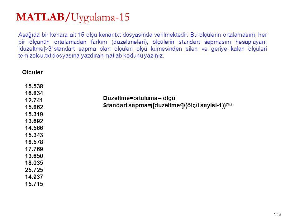 MATLAB/Uygulama-15 126 Aşağıda bir kenara ait 15 ölçü kenar.txt dosyasında verilmektedir. Bu ölçülerin ortalamasını, her bir ölçünün ortalamadan farkı