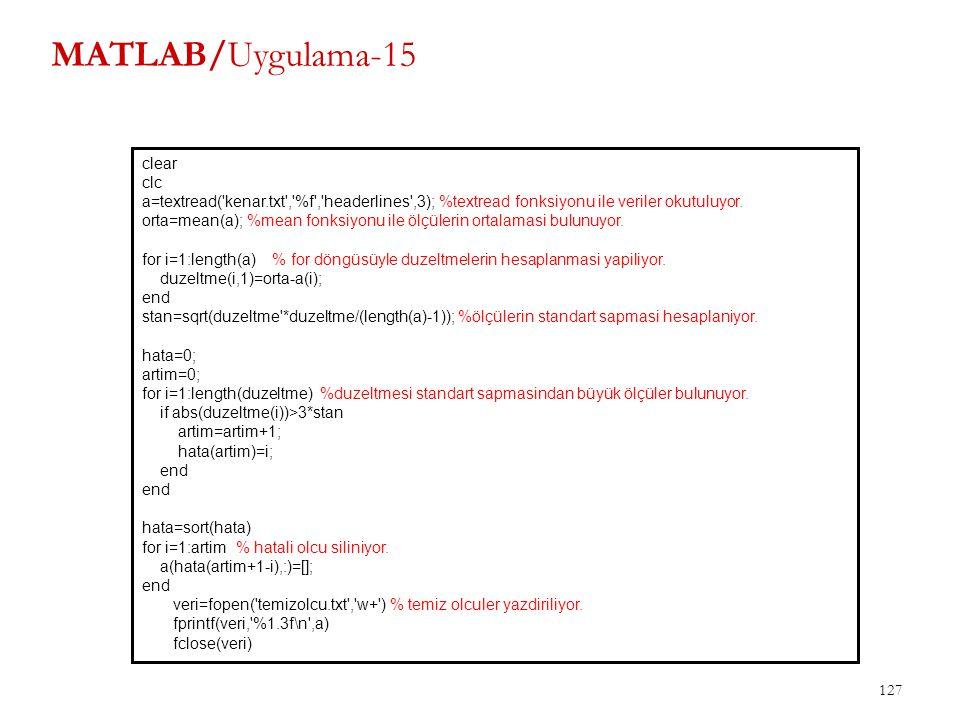 MATLAB/Uygulama-15 127 clear clc a=textread('kenar.txt','%f','headerlines',3); %textread fonksiyonu ile veriler okutuluyor. orta=mean(a); %mean fonksi