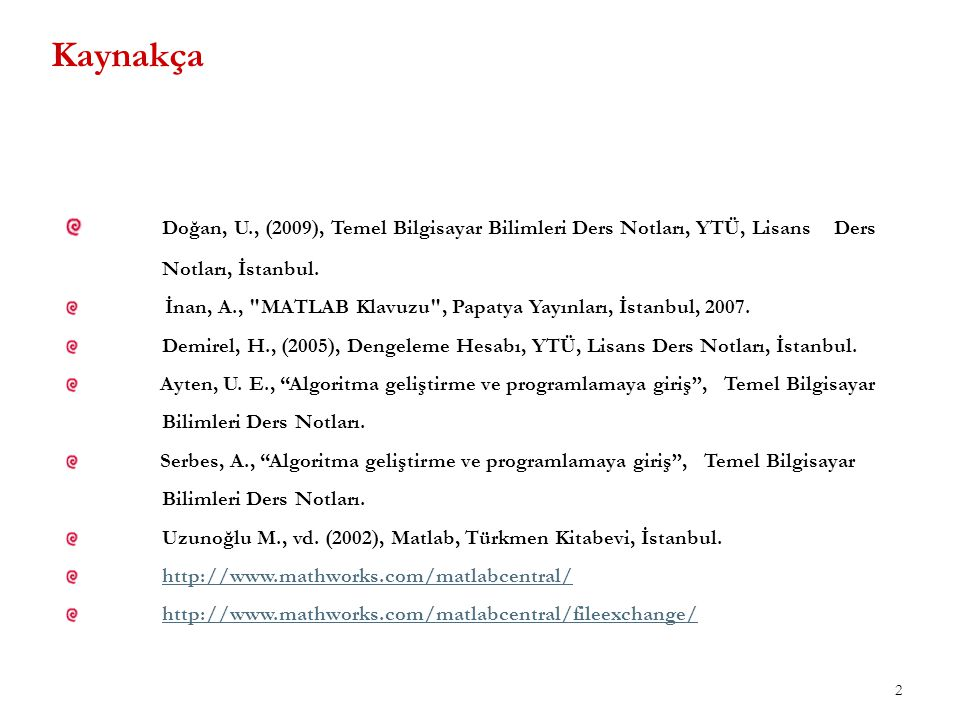 2 Kaynakça Doğan, U., (2009), Temel Bilgisayar Bilimleri Ders Notları, YTÜ, Lisans Ders Notları, İstanbul. İnan, A.,