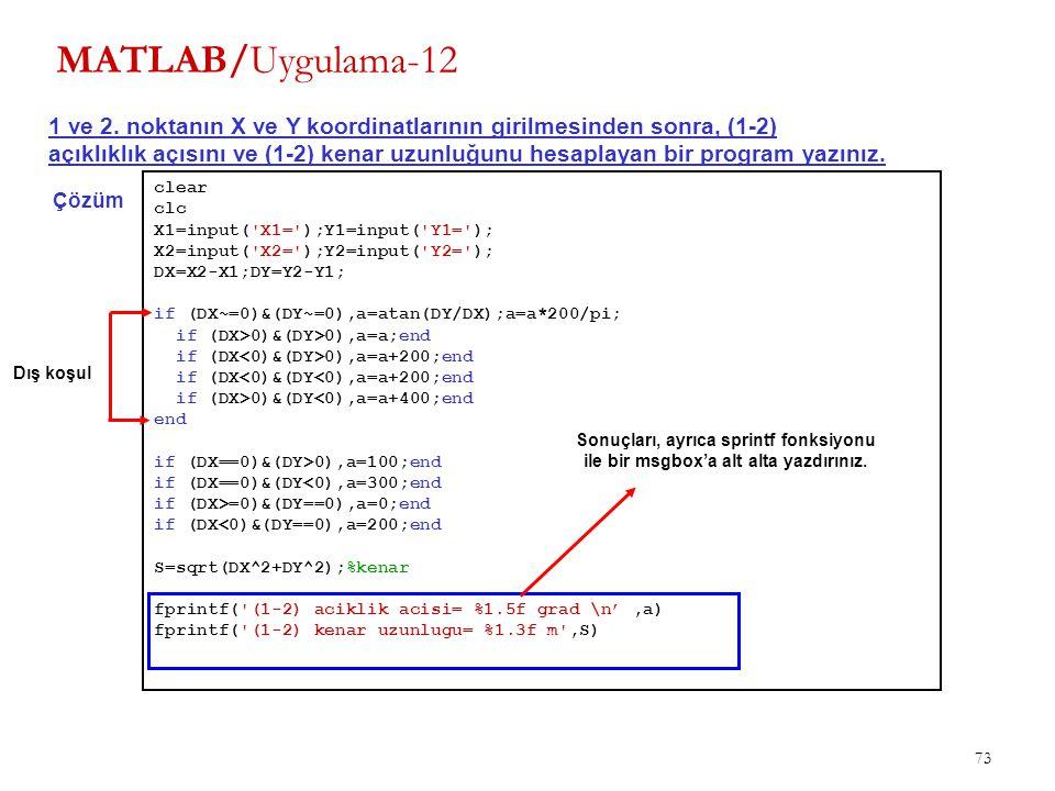 73 MATLAB/Uygulama-12 1 ve 2. noktanın X ve Y koordinatlarının girilmesinden sonra, (1-2) açıklıklık açısını ve (1-2) kenar uzunluğunu hesaplayan bir