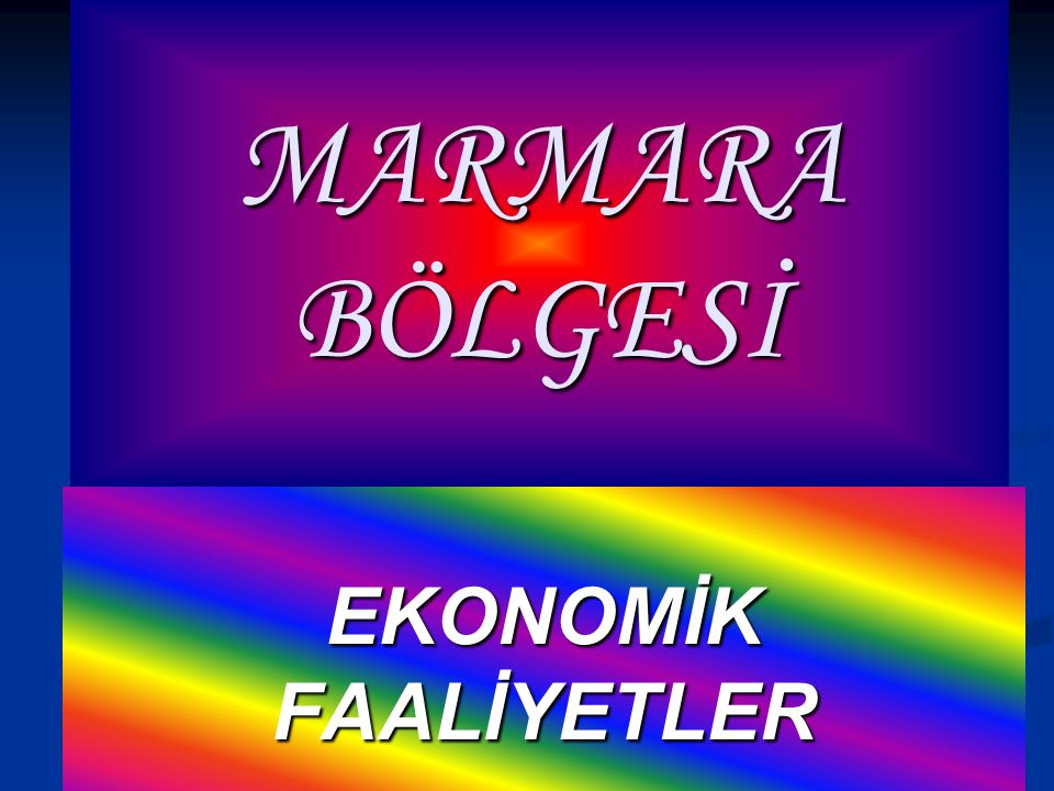 MARMARA BÖLGESİ EKONOMİK FAALİYETLER