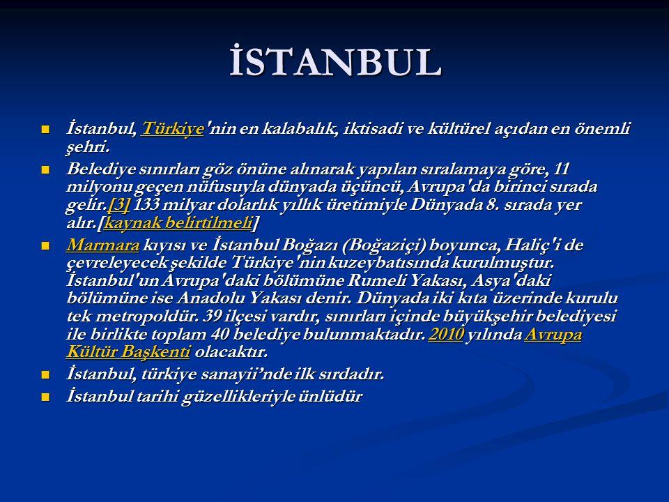 İSTANBUL İstanbul, T T T T T üüüü rrrr kkkk iiii yyyy eeee nin en kalabalık, iktisadi ve kültürel açıdan en önemli şehri.