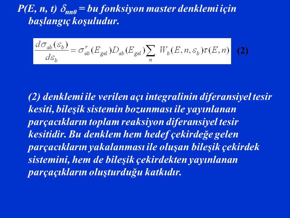 P(E, n, t)  nn0 = bu fonksiyon master denklemi için başlangıç koşuludur. (2) denklemi ile verilen açı integralinin diferansiyel tesir kesiti, bileşik