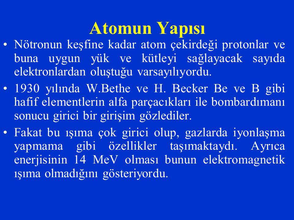 Atomun Yapısı Nötronun keşfine kadar atom çekirdeği protonlar ve buna uygun yük ve kütleyi sağlayacak sayıda elektronlardan oluştuğu varsayılıyordu. 1
