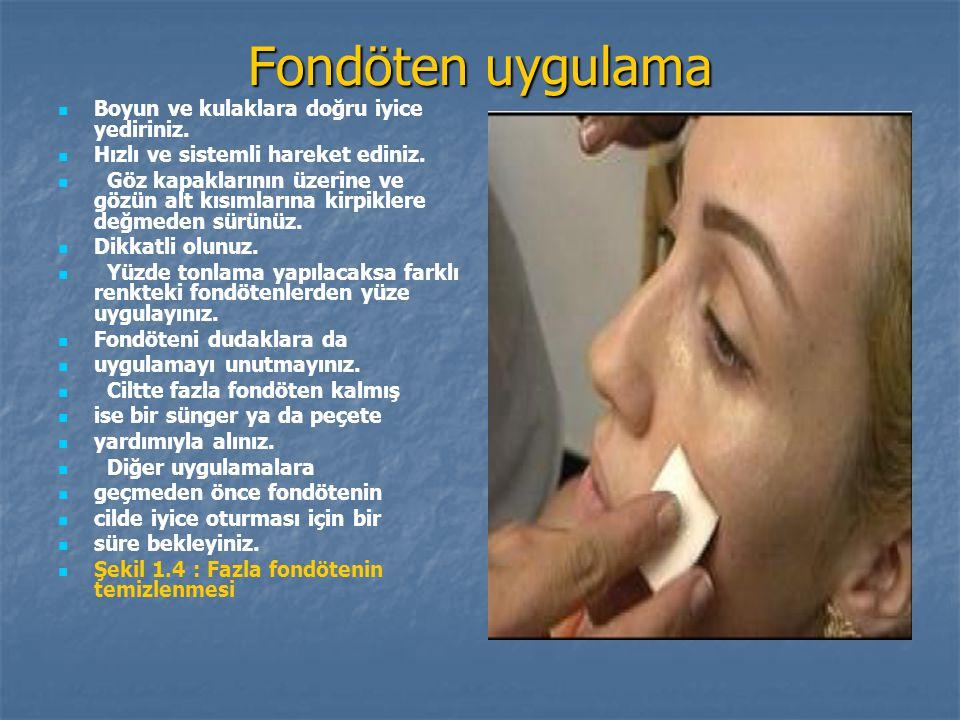 Fondöten uygulama Boyun ve kulaklara doğru iyice yediriniz. Hızlı ve sistemli hareket ediniz. Göz kapaklarının üzerine ve gözün alt kısımlarına kirpik