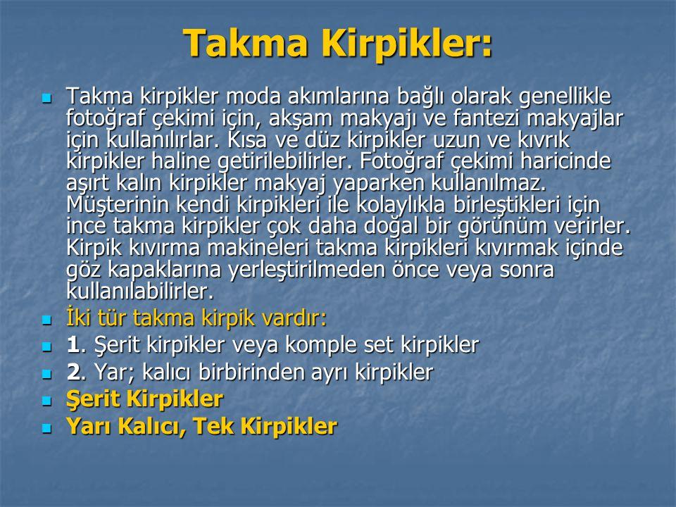 Takma Kirpikler: Takma kirpikler moda akımlarına bağlı olarak genellikle fotoğraf çekimi için, akşam makyajı ve fantezi makyajlar için kullanılırlar.