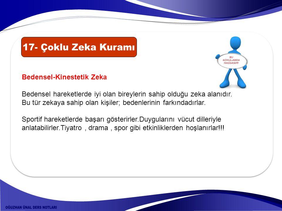 Bedensel-Kinestetik Zeka Bedensel hareketlerde iyi olan bireylerin sahip olduğu zeka alanıdır. Bu tür zekaya sahip olan kişiler; bedenlerinin farkında