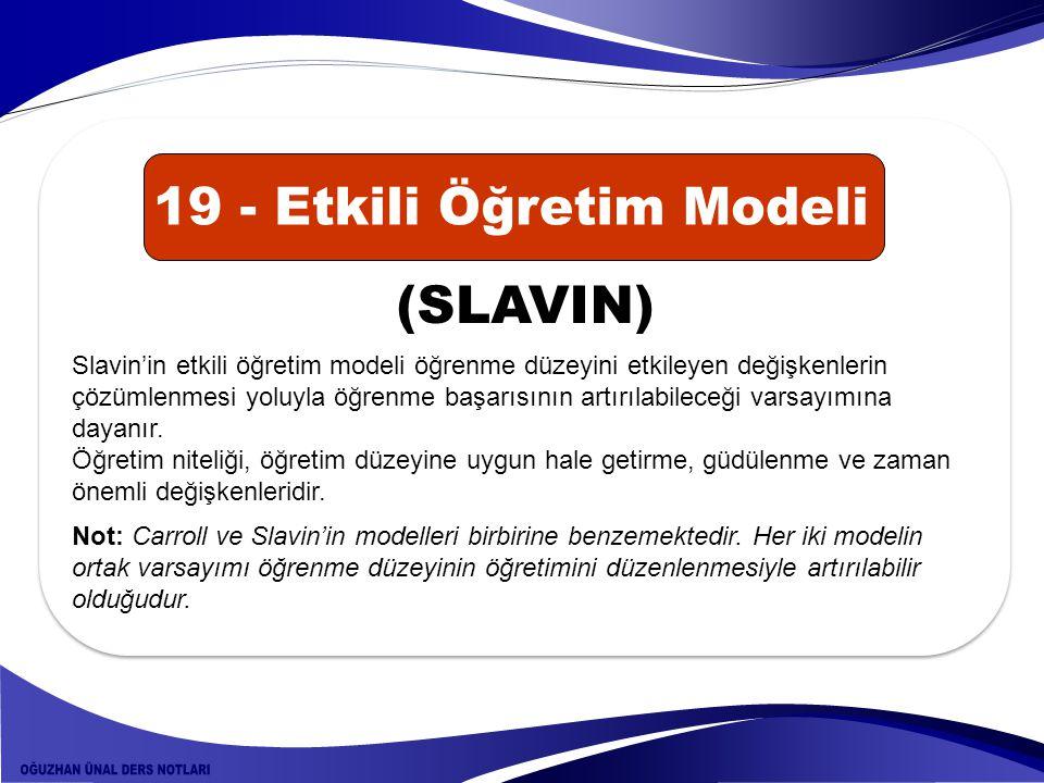 Slavin'in etkili öğretim modeli öğrenme düzeyini etkileyen değişkenlerin çözümlenmesi yoluyla öğrenme başarısının artırılabileceği varsayımına dayanır