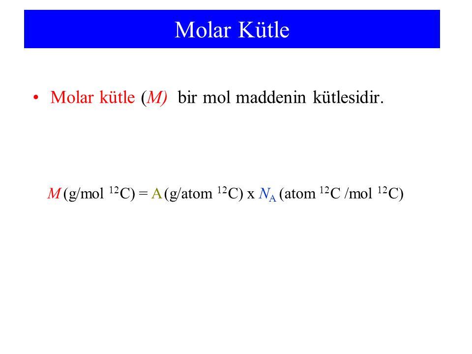 Molar Kütle Molar kütle (M) bir mol maddenin kütlesidir. M (g/mol 12 C) = A (g/atom 12 C) x N A (atom 12 C /mol 12 C)