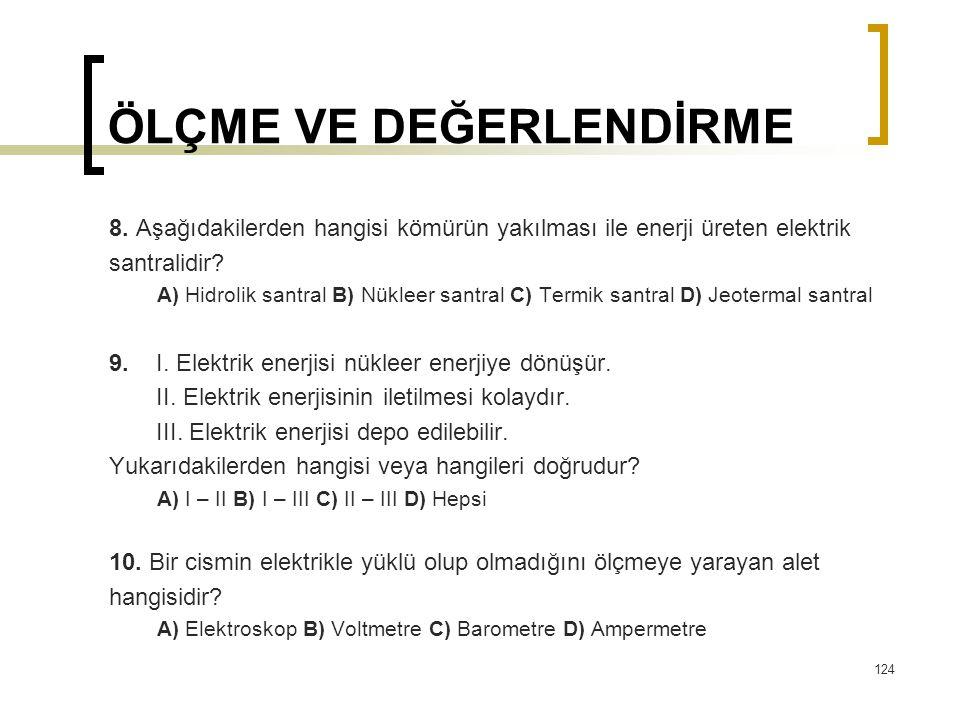 ÖLÇME VE DEĞERLENDİRME 8. Aşağıdakilerden hangisi kömürün yakılması ile enerji üreten elektrik santralidir? A) Hidrolik santral B) Nükleer santral C)