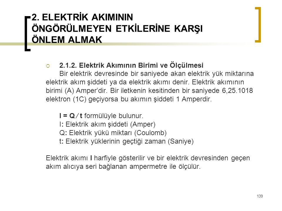 2. ELEKTRİK AKIMININ ÖNGÖRÜLMEYEN ETKİLERİNE KARŞI ÖNLEM ALMAK  2.1.2. Elektrik Akımının Birimi ve Ölçülmesi Bir elektrik devresinde bir saniyede aka