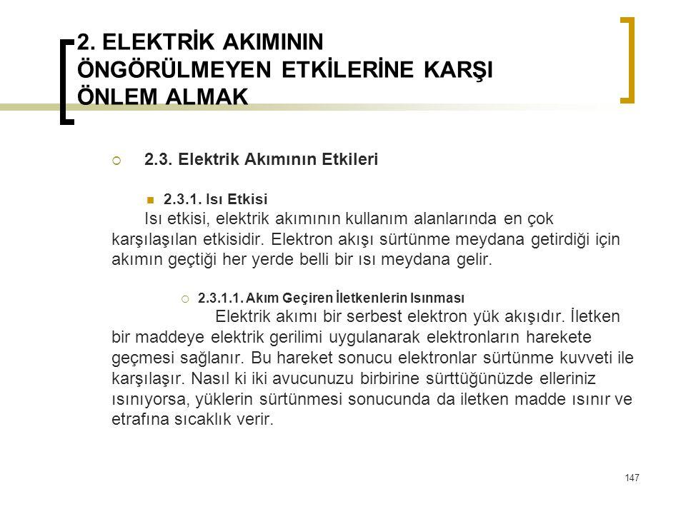 2. ELEKTRİK AKIMININ ÖNGÖRÜLMEYEN ETKİLERİNE KARŞI ÖNLEM ALMAK  2.3. Elektrik Akımının Etkileri 2.3.1. Isı Etkisi Isı etkisi, elektrik akımının kulla