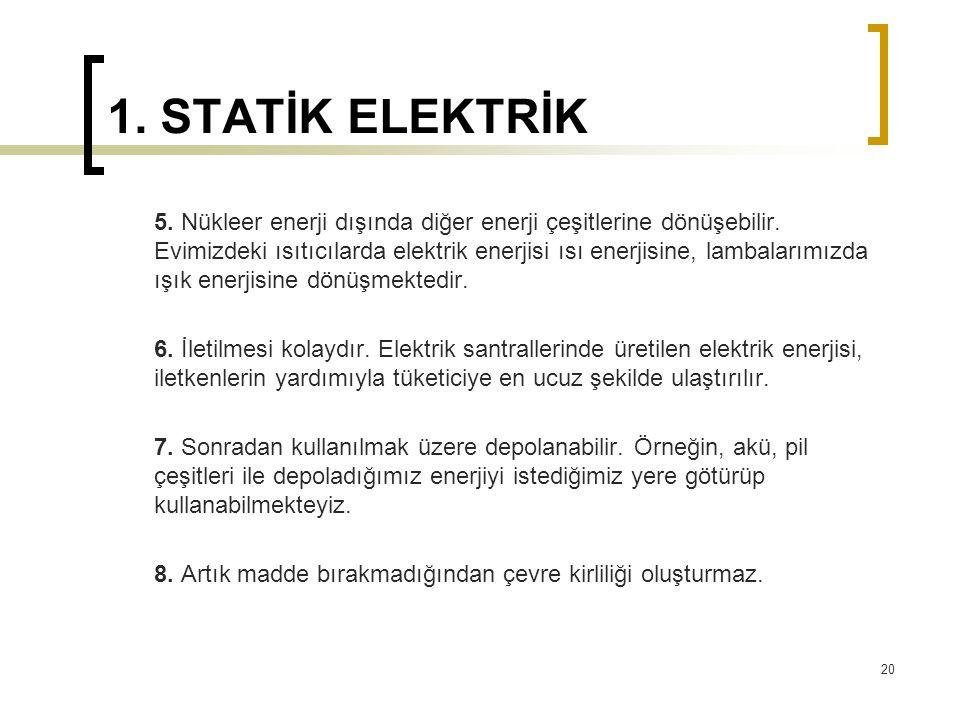 1. STATİK ELEKTRİK 5. Nükleer enerji dışında diğer enerji çeşitlerine dönüşebilir. Evimizdeki ısıtıcılarda elektrik enerjisi ısı enerjisine, lambaları