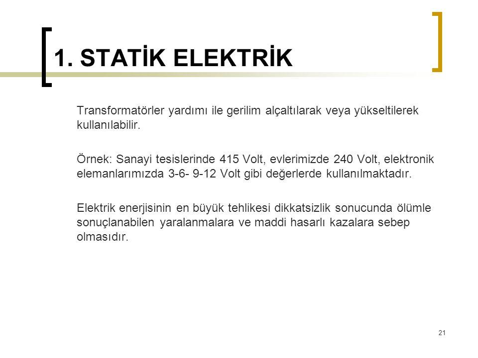 1. STATİK ELEKTRİK Transformatörler yardımı ile gerilim alçaltılarak veya yükseltilerek kullanılabilir. Örnek: Sanayi tesislerinde 415 Volt, evlerimiz