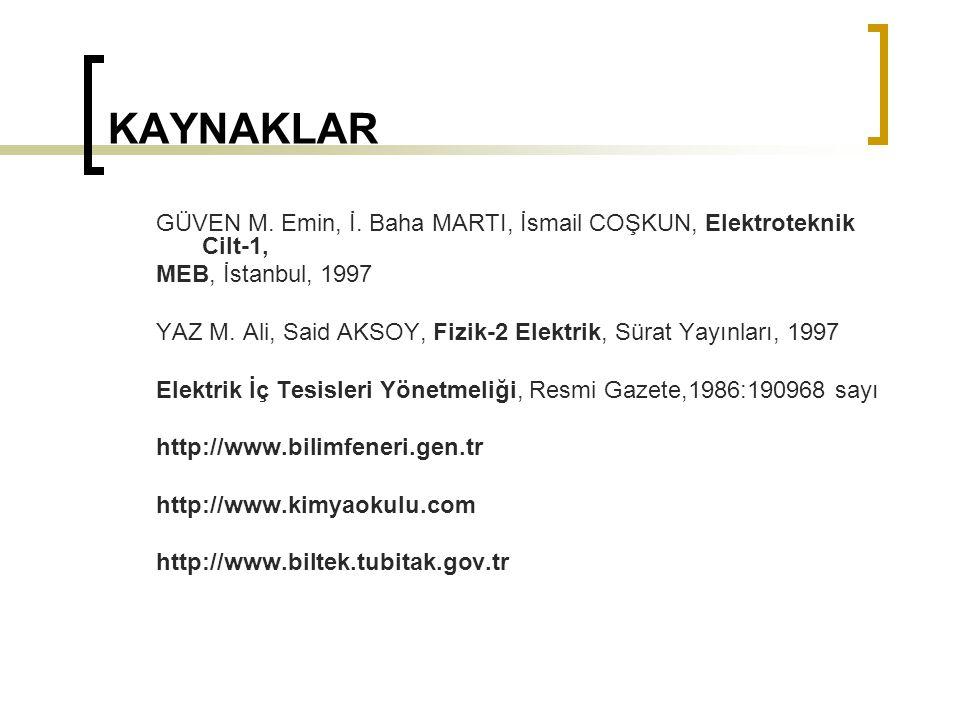 KAYNAKLAR GÜVEN M. Emin, İ. Baha MARTI, İsmail COŞKUN, Elektroteknik Cilt-1, MEB, İstanbul, 1997 YAZ M. Ali, Said AKSOY, Fizik-2 Elektrik, Sürat Yayın