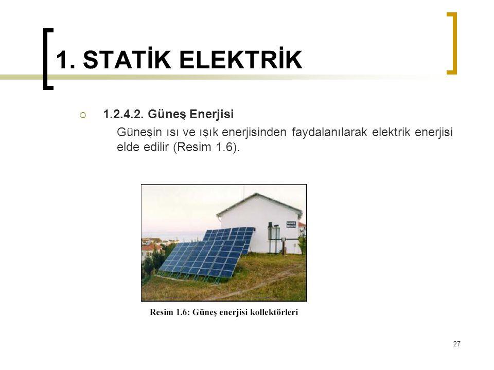 1. STATİK ELEKTRİK  1.2.4.2. Güneş Enerjisi Güneşin ısı ve ışık enerjisinden faydalanılarak elektrik enerjisi elde edilir (Resim 1.6). 27