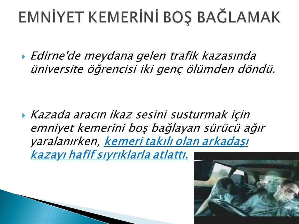  Edirne'de meydana gelen trafik kazasında üniversite öğrencisi iki genç ölümden döndü.  Kazada aracın ikaz sesini susturmak için emniyet kemerini bo