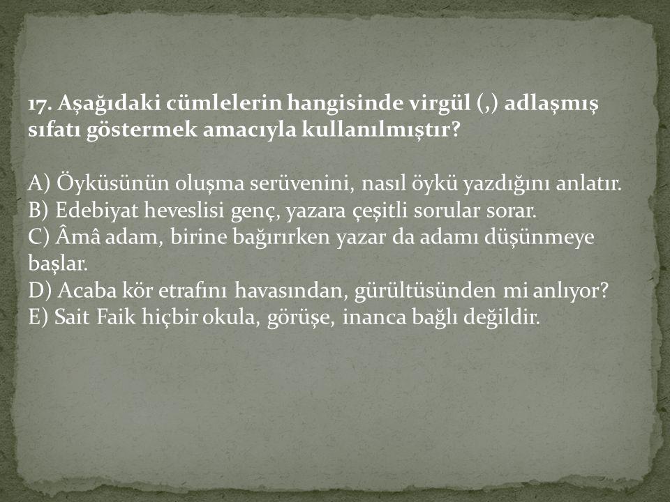 17.Aşağıdaki cümlelerin hangisinde virgül (,) adlaşmış sıfatı göstermek amacıyla kullanılmıştır.