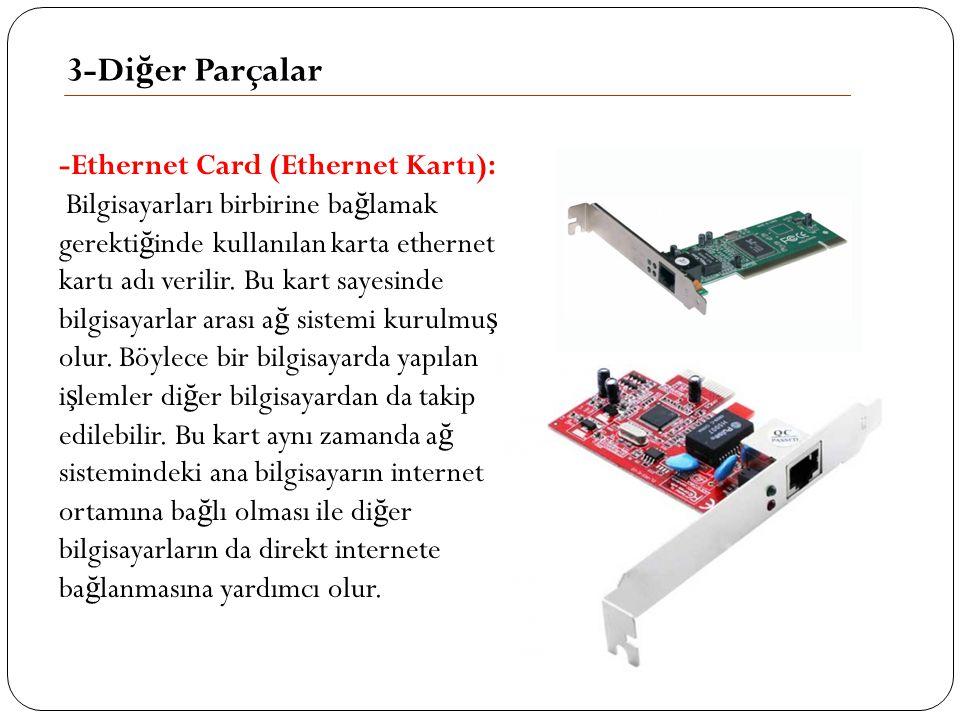 3-Di ğ er Parçalar -Ethernet Card (Ethernet Kartı): Bilgisayarları birbirine ba ğ lamak gerekti ğ inde kullanılan karta ethernet kartı adı verilir. Bu