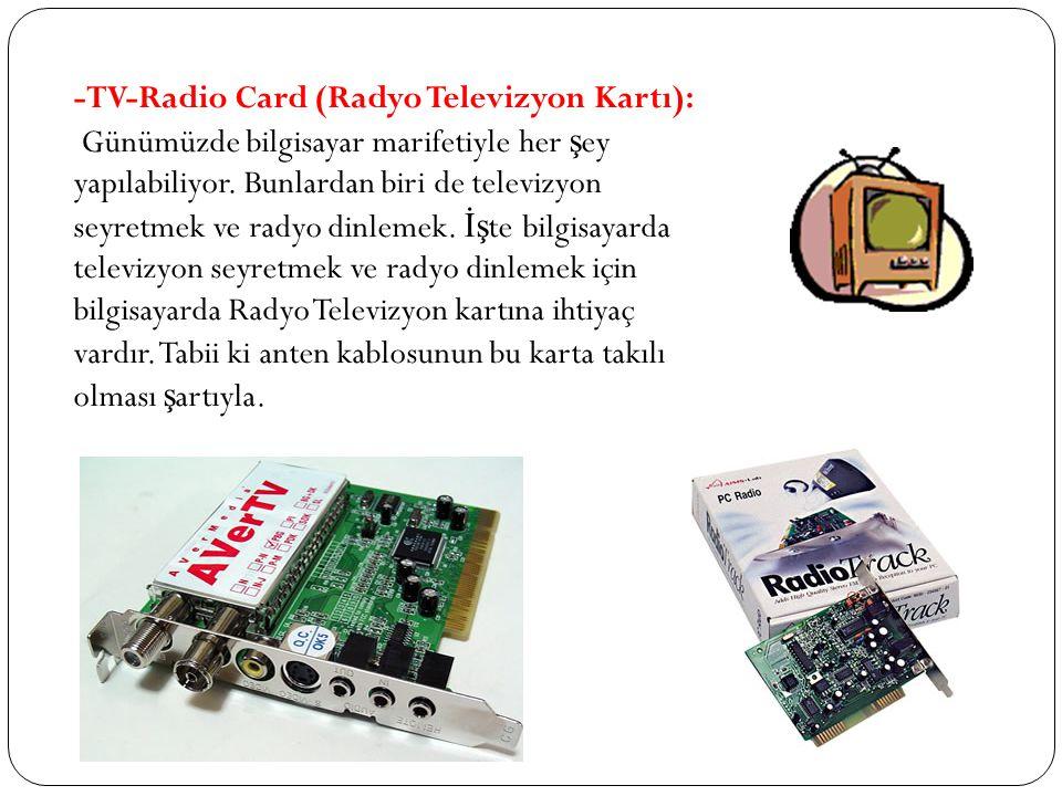 -TV-Radio Card (Radyo Televizyon Kartı): Günümüzde bilgisayar marifetiyle her ş ey yapılabiliyor. Bunlardan biri de televizyon seyretmek ve radyo dinl