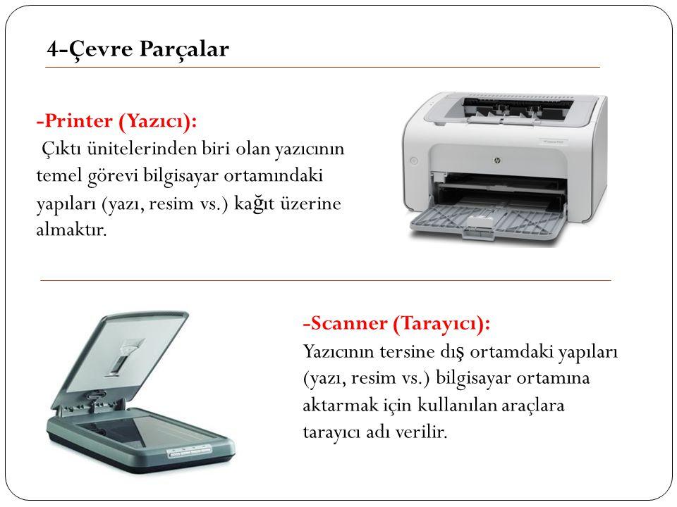 4-Çevre Parçalar -Printer (Yazıcı): Çıktı ünitelerinden biri olan yazıcının temel görevi bilgisayar ortamındaki yapıları (yazı, resim vs.) ka ğ ıt üze