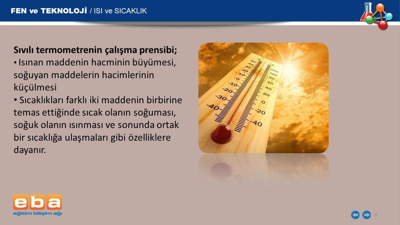 FEN ve TEKNOLOJİ / ISI ve SICAKLIK 7 Kullanım alanlarına göre çok farklı termometreler yapılmıştır.