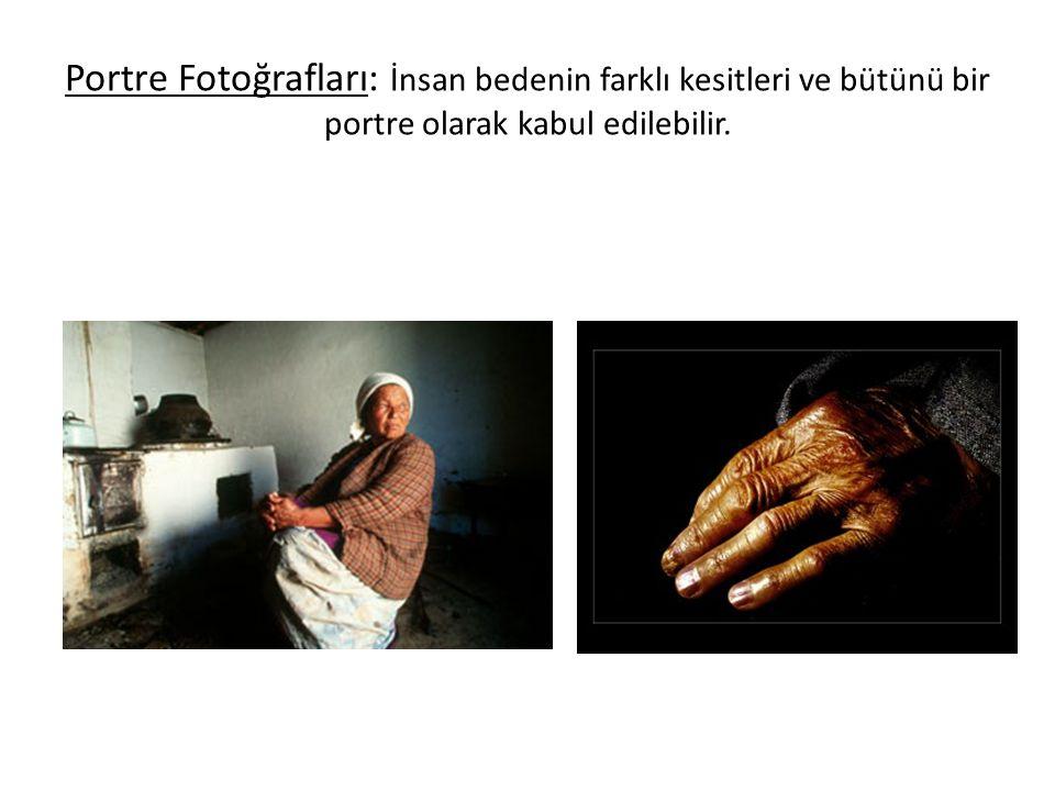 Portre Fotoğrafları: İnsan bedenin farklı kesitleri ve bütünü bir portre olarak kabul edilebilir.