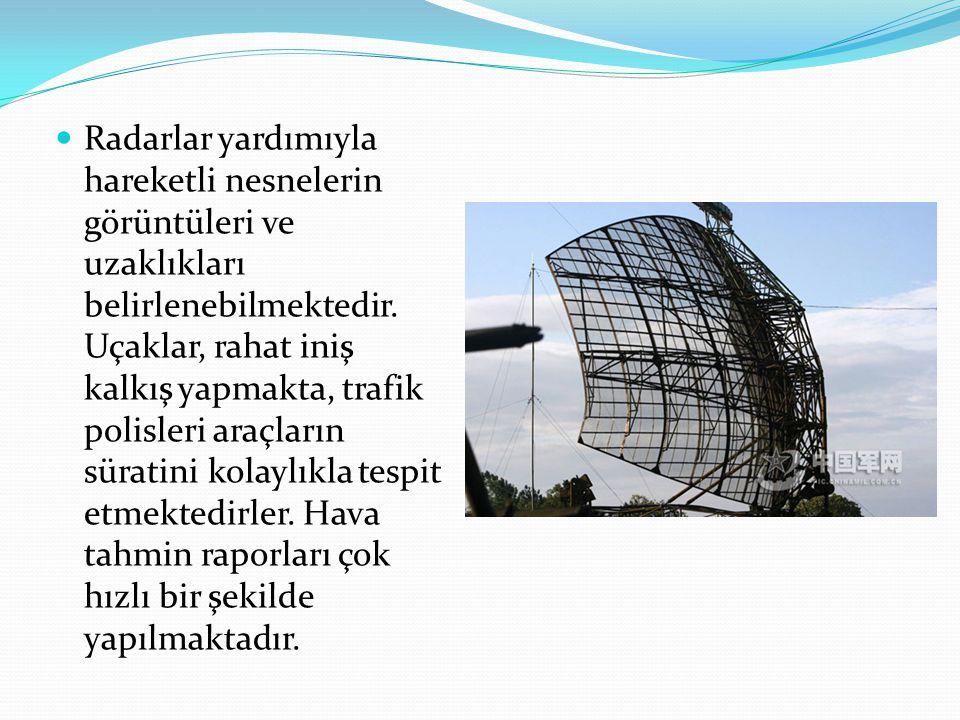 Radarlar yardımıyla hareketli nesnelerin görüntüleri ve uzaklıkları belirlenebilmektedir. Uçaklar, rahat iniş kalkış yapmakta, trafik polisleri araçla