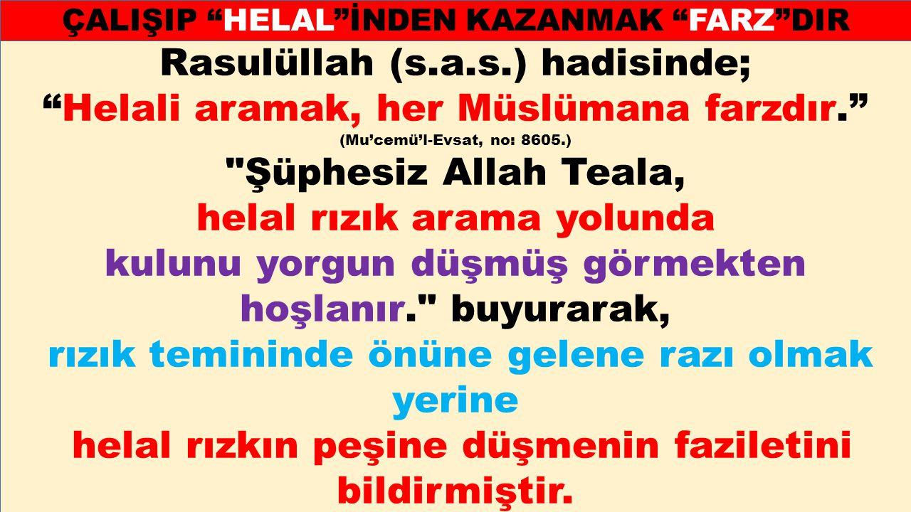 """Rasulüllah (s.a.s.) hadisinde; """"Helali aramak, her Müslümana farzdır."""" (Mu'cemü'l-Evsat, no: 8605.)"""