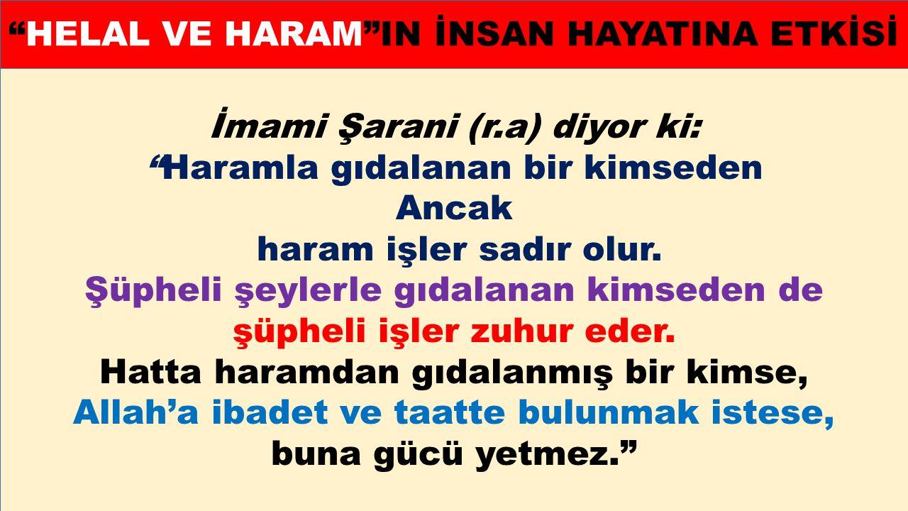 """İmami Şarani (r.a) diyor ki: """"Haramla gıdalanan bir kimseden Ancak haram işler sadır olur. Şüpheli şeylerle gıdalanan kimseden de şüpheli işler zuhur"""