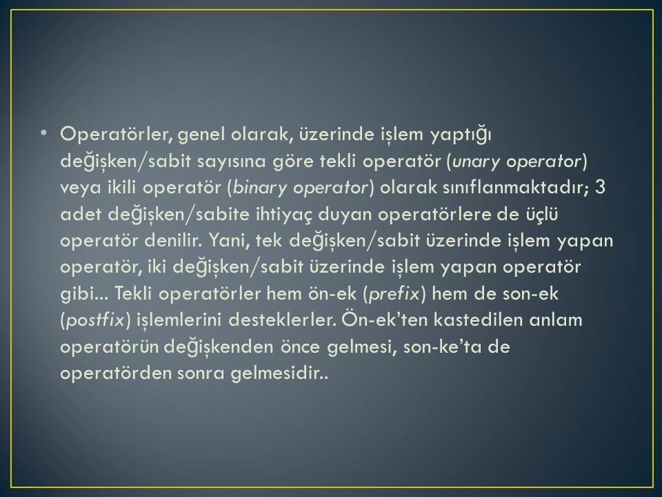 Operatörler, genel olarak, üzerinde işlem yaptı ğ ı de ğ işken/sabit sayısına göre tekli operatör (unary operator) veya ikili operatör (binary operator) olarak sınıflanmaktadır; 3 adet de ğ işken/sabite ihtiyaç duyan operatörlere de üçlü operatör denilir.