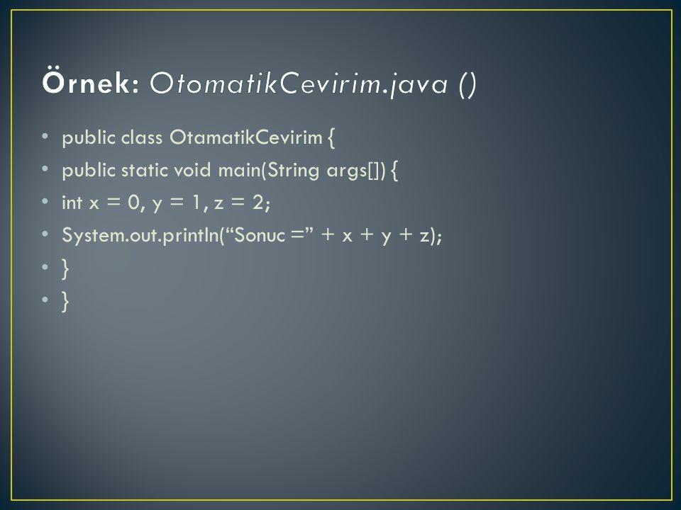 public class OtamatikCevirim { public static void main(String args[]) { int x = 0, y = 1, z = 2; System.out.println( Sonuc = + x + y + z); }