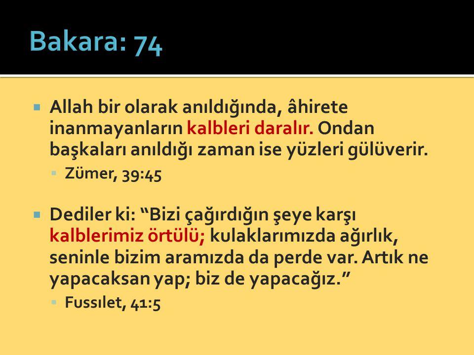  Allah bir olarak anıldığında, âhirete inanmayanların kalbleri daralır. Ondan başkaları anıldığı zaman ise yüzleri gülüverir.  Zümer, 39:45  Dedile