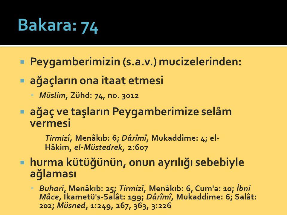 Peygamberimizin (s.a.v.) mucizelerinden:  ağaçların ona itaat etmesi  Müslim, Zühd: 74, no. 3012  ağaç ve taşların Peygamberimize selâm vermesi T