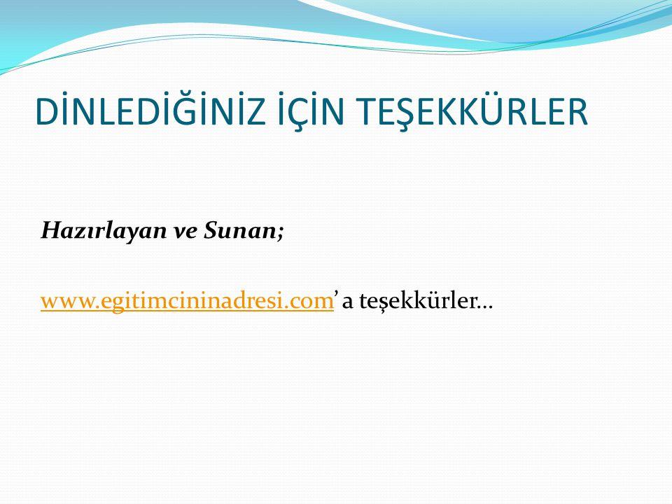 DİNLEDİĞİNİZ İÇİN TEŞEKKÜRLER Hazırlayan ve Sunan; www.egitimcininadresi.comwww.egitimcininadresi.com' a teşekkürler…