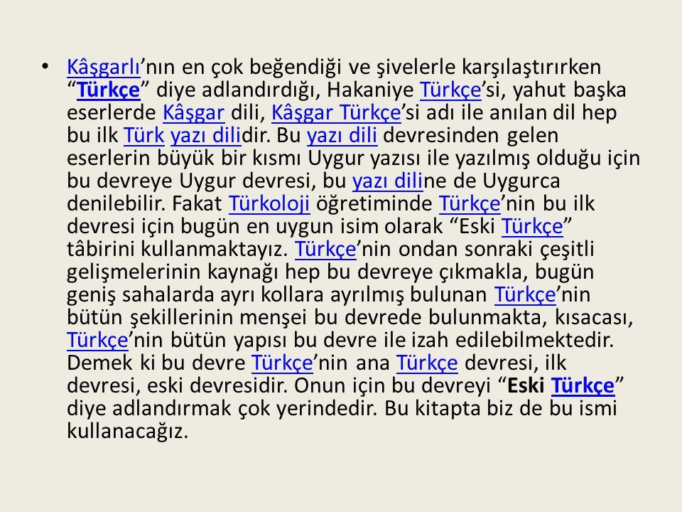 O hâlde Türk yazı dilinin ilk devresi Eski Türkçe'dir.