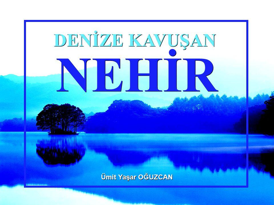 """Ömrünüze ömür katsın dünyanın """"NEHİR""""lerindeki her damla su... e.nurhan köroğlu"""