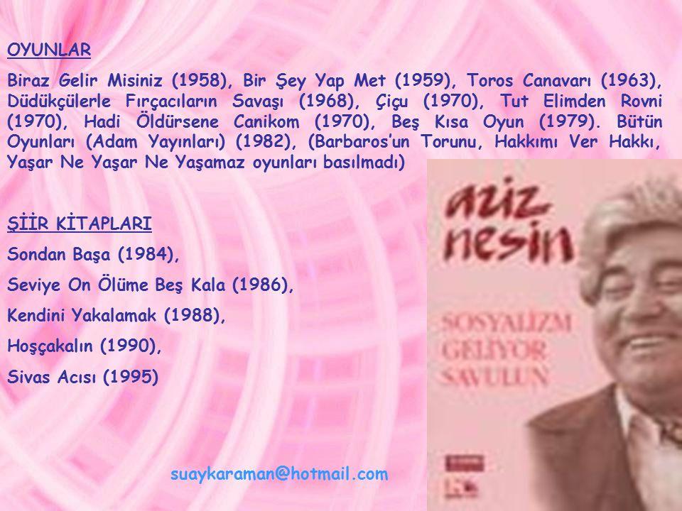 ROMANLARI Kadın Olan Erkek (1955), Gol Kralı Sait Hopsait (1957), Erkek Sabahat (1957), Saçkıran (1959), Zübük (1961), Şimdiki Çocuklar Harika (1967), Tatlı Betüş (1974), Yaşar Ne Yaşar Ne Yaşamaz (1977), Surname (1976), Tek Yol (1978) ANILAR Bir Sürgünün Hatıraları (1957), Böyle Gelmiş Böyle Gitmez (1.
