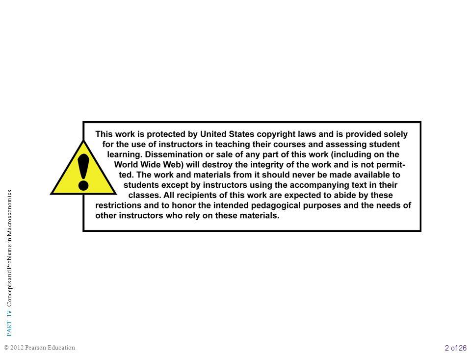 3 of 26 © 2012 Pearson Education PART IV Concepts and Problems in Macroeconomics BÖLÜM İÇERİĞİ 20 Makro İ ktisada Giri ş Makro İktisadın İlgi Alanları Üretim Artışı İşsizlik Enflasyon ve Deflâsyon Makro İktisadın Bileşenleri Döngüsel Akım Şeması Üç Piyasa Alanı Devletin Makro İktisattaki Rolü Makro İktisadın Kısa Tarihçesi 1970 den bu yana Amerikan Ekonomisi KISIM IV MAKRO İKTİSADİ KAVRAMLAR VE PROBLEMLER