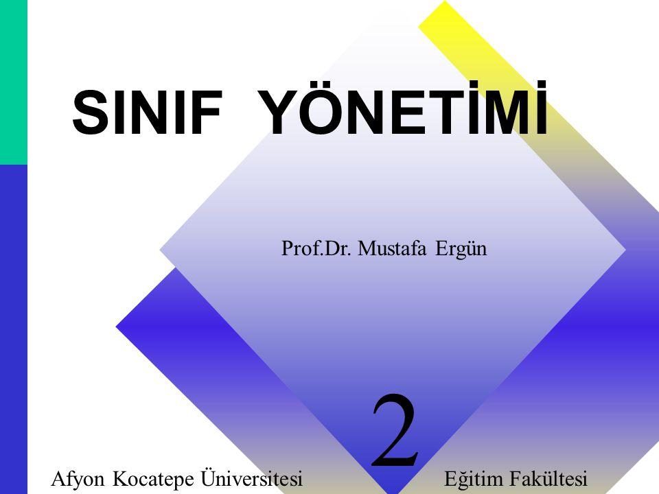11 SINIF YÖNETİMİ Prof.Dr. Mustafa Ergün Afyon Kocatepe Üniversitesi Eğitim Fakültesi 2