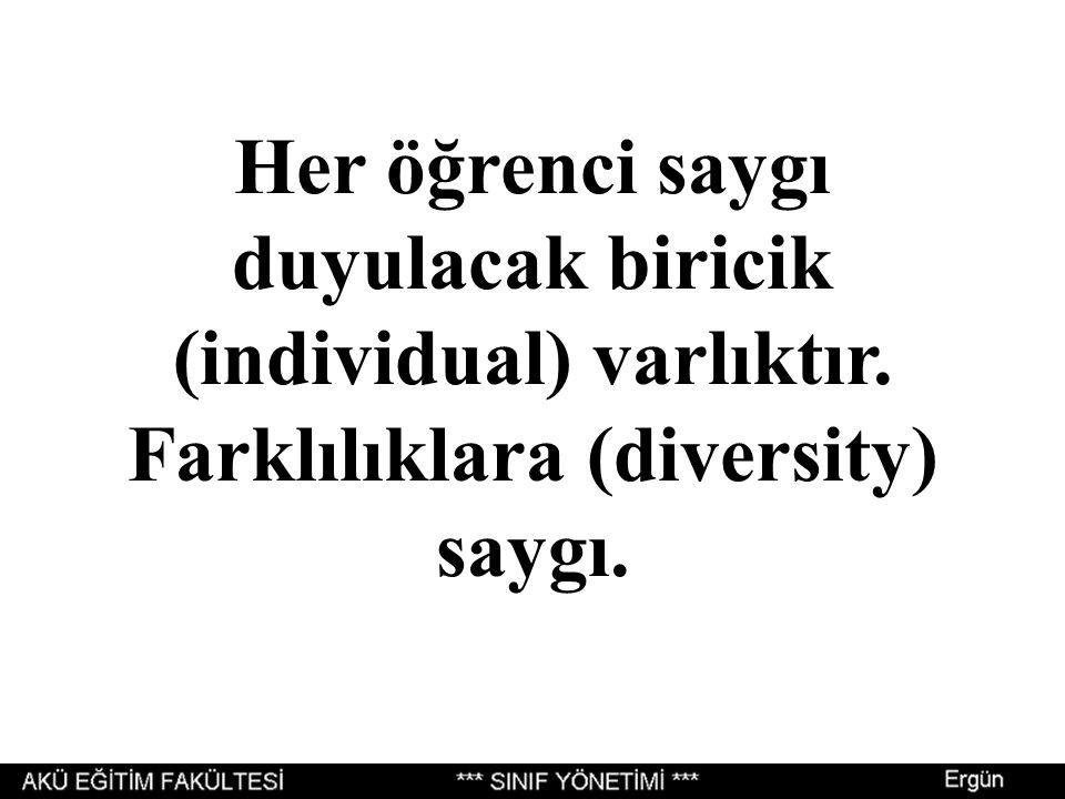 Her öğrenci saygı duyulacak biricik (individual) varlıktır. Farklılıklara (diversity) saygı.