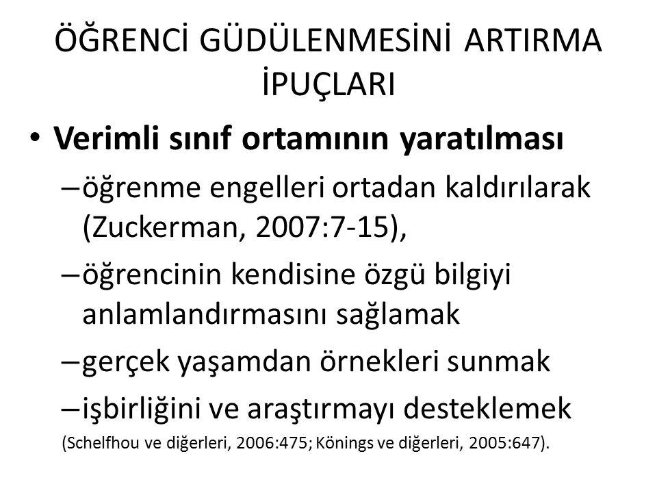 ÖĞRENCİ GÜDÜLENMESİNİ ARTIRMA İPUÇLARI Verimli sınıf ortamının yaratılması – öğrenme engelleri ortadan kaldırılarak (Zuckerman, 2007:7-15), – öğrencin