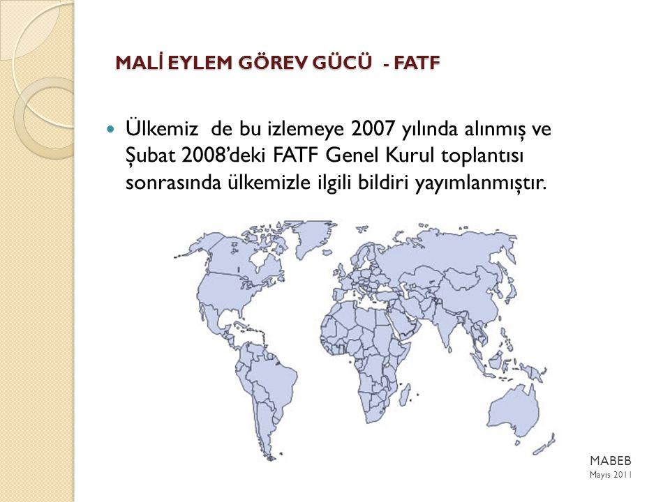 MAL İ EYLEM GÖREV GÜCÜ - FATF Ülkemiz de bu izlemeye 2007 yılında alınmış ve Şubat 2008'deki FATF Genel Kurul toplantısı sonrasında ülkemizle ilgili bildiri yayımlanmıştır.