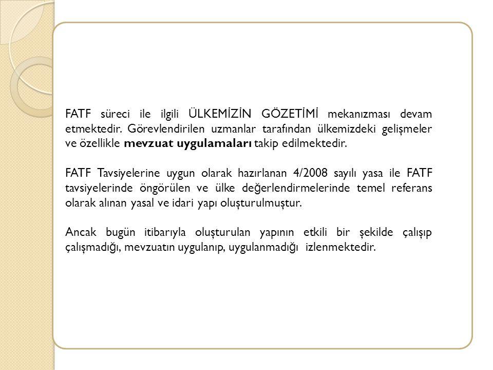 FATF süreci ile ilgili ÜLKEM İ Z İ N GÖZET İ M İ mekanızması devam etmektedir.