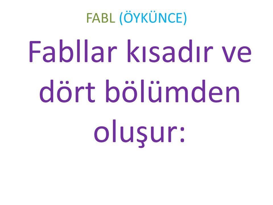 FABL (ÖYKÜNCE) Fabllar kısadır ve dört bölümden oluşur: